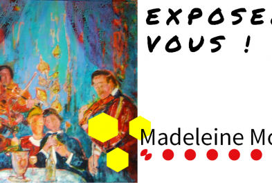 Exposition // Exposez-vous ! - Madeleine Monnet